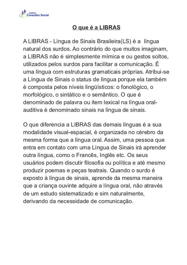 O que é a LIBRAS A LIBRAS - Língua de Sinais Brasileira(LS) é a língua natural dos surdos. Ao contrário do que muitos imag...