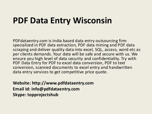 PDF Data Entry Wisconsin PDFdataentry.com is India based data entry outsourcing firm specialized in PDF data extraction, P...