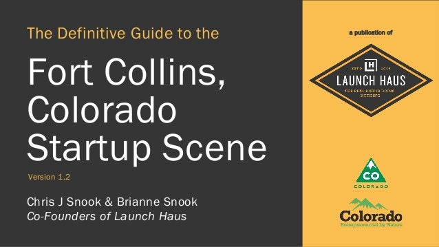 The Definitive Guide to the Fort Collins, Colorado Startup Scene Chris J Snook & Brianne Snook Co-Founders of Launch Haus ...