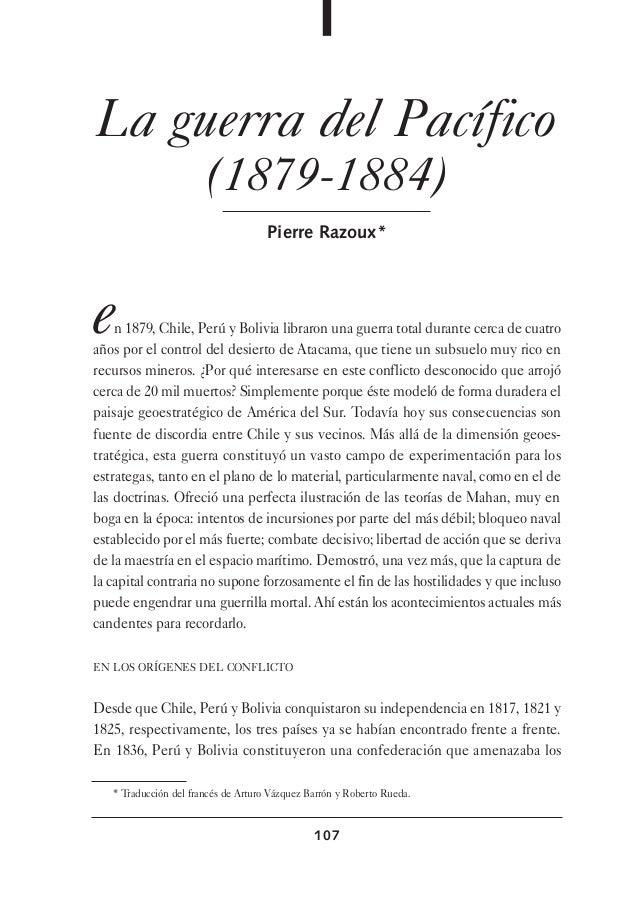 107 La guerra del Pacífico (1879-1884) Pierre Razoux* en 1879, Chile, Perú y Bolivia libraron una guerra total durante cer...
