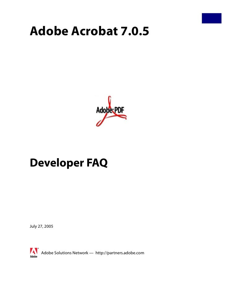 Adobe Acrobat 7.0.5Developer FAQJuly 27, 2005      Adobe Solutions Network — http://partners.adobe.com