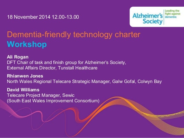 Dementia-friendly technology charter Workshop  Ali Rogan DFT Chair of task and finish group for Alzheimer's Society, Exter...