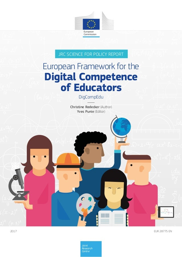EUR 28775 EN2017 Joint Research Centre JRC SCIENCE FOR POLICY REPORT European Framework for the Digital Competence of Educ...