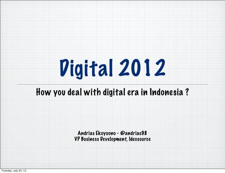 Digital 2012                       How you deal with digital era in Indonesia ?                                   Andrias ...