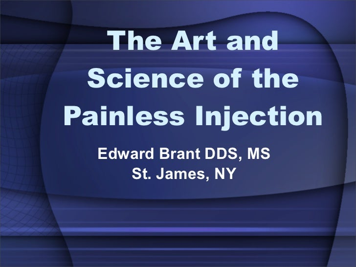 The Art and  Science of the Painless Injection   Edward Brant DDS, MS      St. James, NY