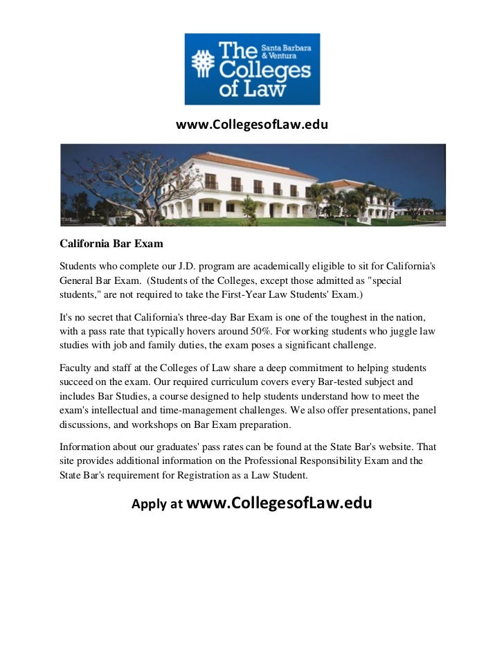 www.CollegesofLaw.eduCalifornia Bar ExamStudents who complete our J.D. program are academically eligible to sit for Califo...