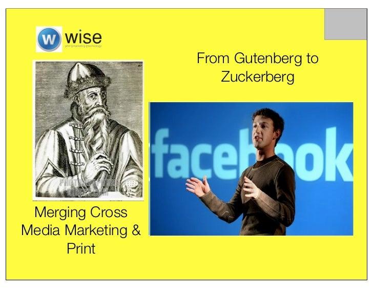 From Gutenberg to                       Zuckerberg Merging CrossMedia Marketing &      Print