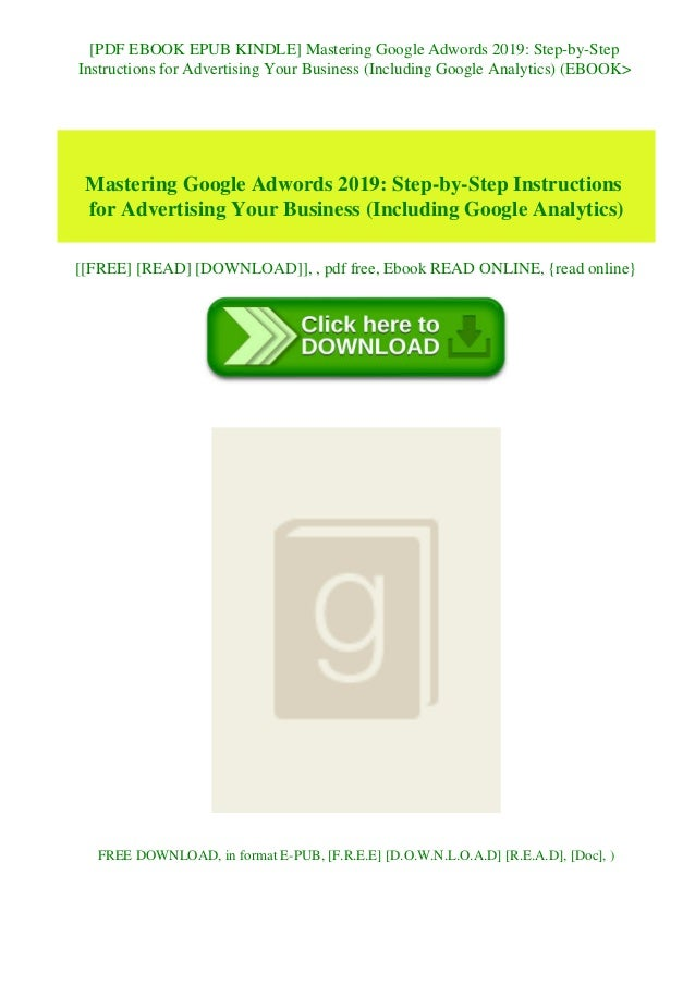 [PDF EBOOK EPUB KINDLE] Mastering Google Adwords 2019: Step-by-Step Instructions for Advertising Your Business (Including ...
