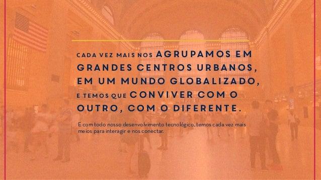 Cada vez mais nos agrupamos em grandes centros urbanos, em um mundo globalizado, e temos que conviver com o outro, com o d...