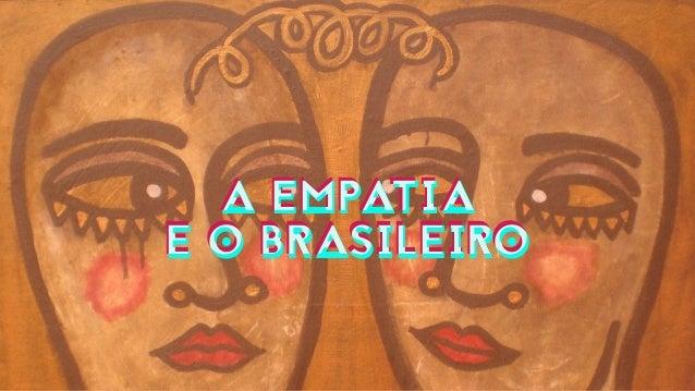 A EMPATIA E O BRASILEIRO A EMPATIA E O BRASILEIRO