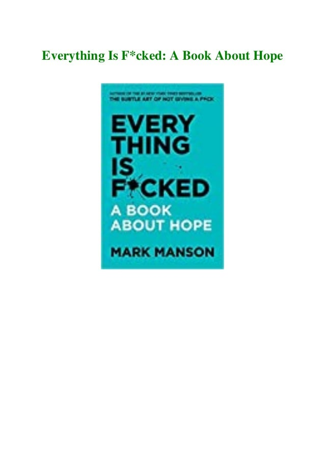 Pdf Epub Kindle Everything Is Fcked A Book About Hope Download Free
