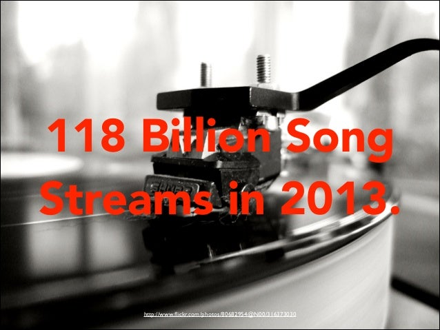 118 Billion Song Streams in 2013. http://www.flickr.com/photos/80682954@N00/316373030