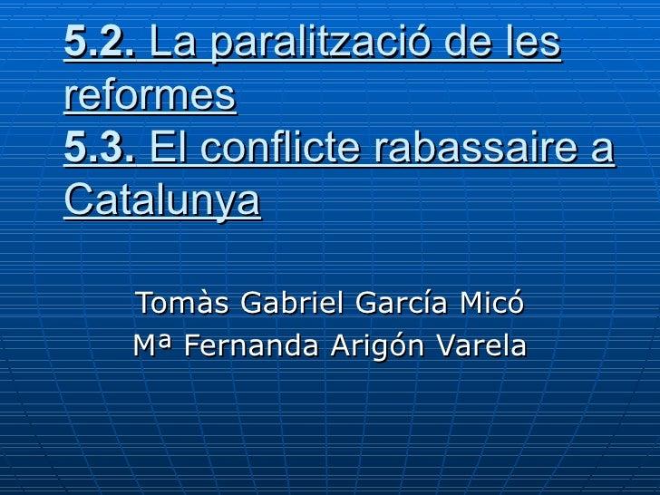 5.2. La paralització de les reformes 5.3. El conflicte rabassaire a Catalunya     Tomàs Gabriel García Micó    Mª Fernanda...