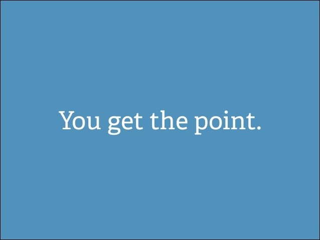 You get the point.