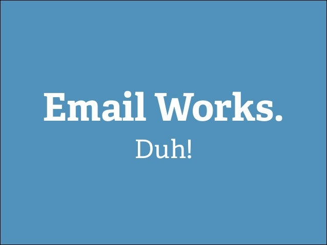 Email Works. Duh!