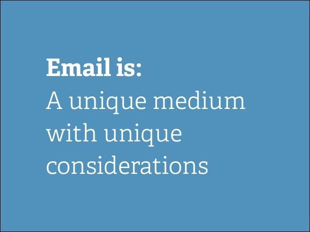Email is: A unique medium with unique considerations