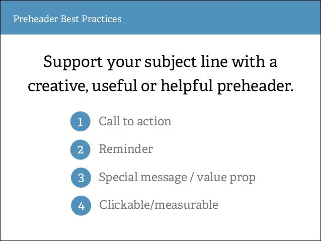 Preheader Best Practices  Support your subject line with a creative, useful or helpful preheader. 1  Call to action  2  Re...