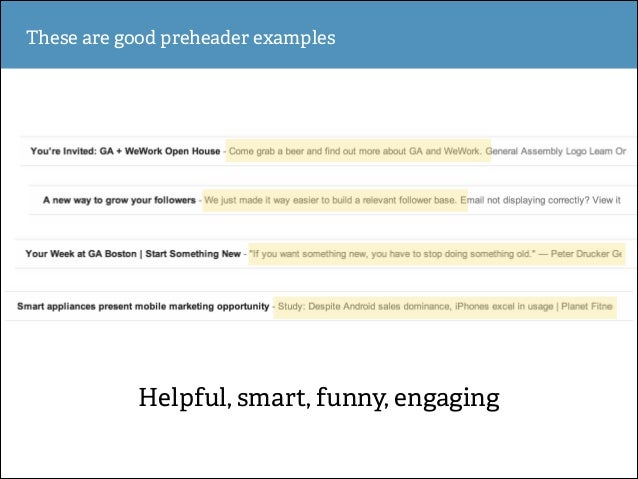 These are good preheader examples  Helpful, smart, funny, engaging