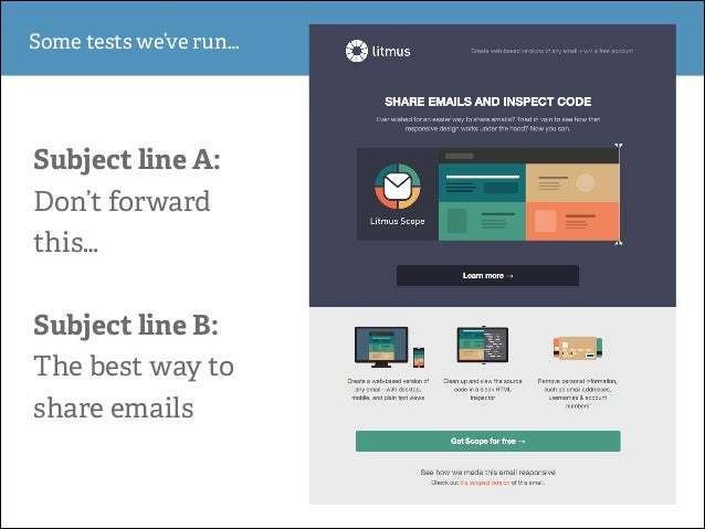 Some tests we've run…  Subject line A: Don't forward this… !  Subject line B: The best way to share emails