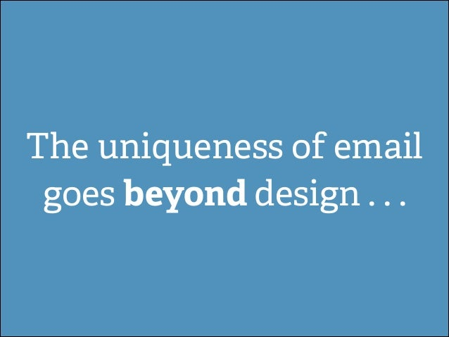 The uniqueness of email goes beyond design . . .