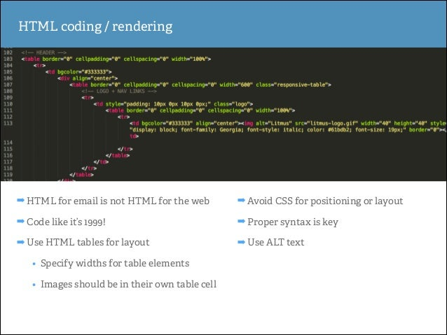 HTML coding / rendering  ➡ HTML for email is not HTML for the web  ➡ Avoid CSS for positioning or layout  ➡ Code like it's...