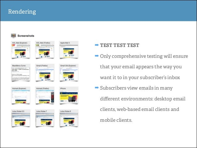 Rendering  ➡ TEST TEST TEST ➡ Only comprehensive testing will ensure that your email appears the way you want it to in you...