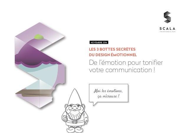 NOVEMBRE 2014  les 3 bottes secrètes  du design émotionnel  De l'émotion pour tonifier  votre communication !  Moi les émo...