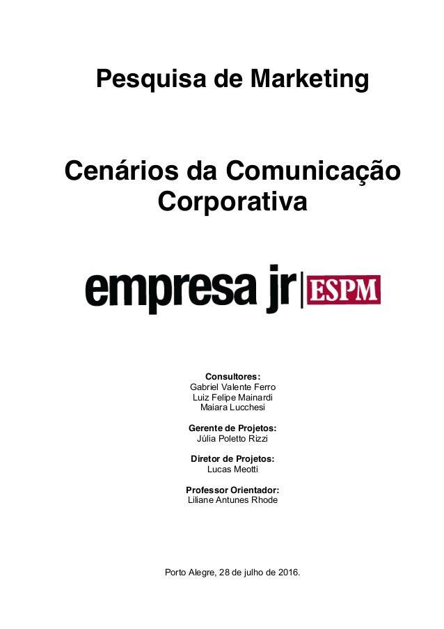 Pesquisa de Marketing Cenários da Comunicação Corporativa Consultores: Gabriel Valente Ferro Luiz Felipe Mainardi Maiara L...