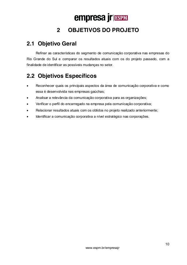 10 www.espm.br/empresajr 2 OBJETIVOS DO PROJETO 2.1 Objetivo Geral Refinar as características do segmento de comunicação c...