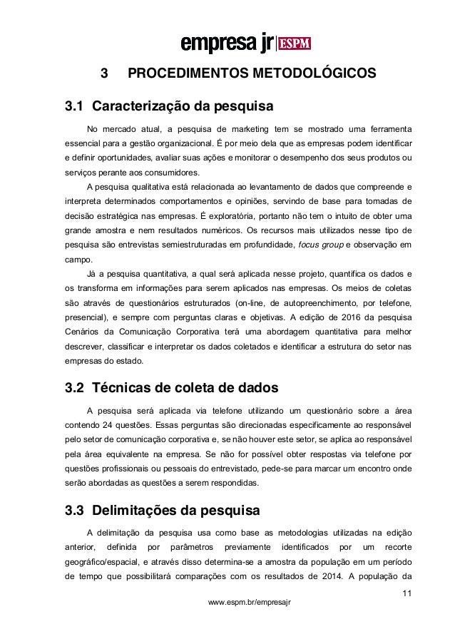 11 www.espm.br/empresajr 3 PROCEDIMENTOS METODOLÓGICOS 3.1 Caracterização da pesquisa No mercado atual, a pesquisa de mark...
