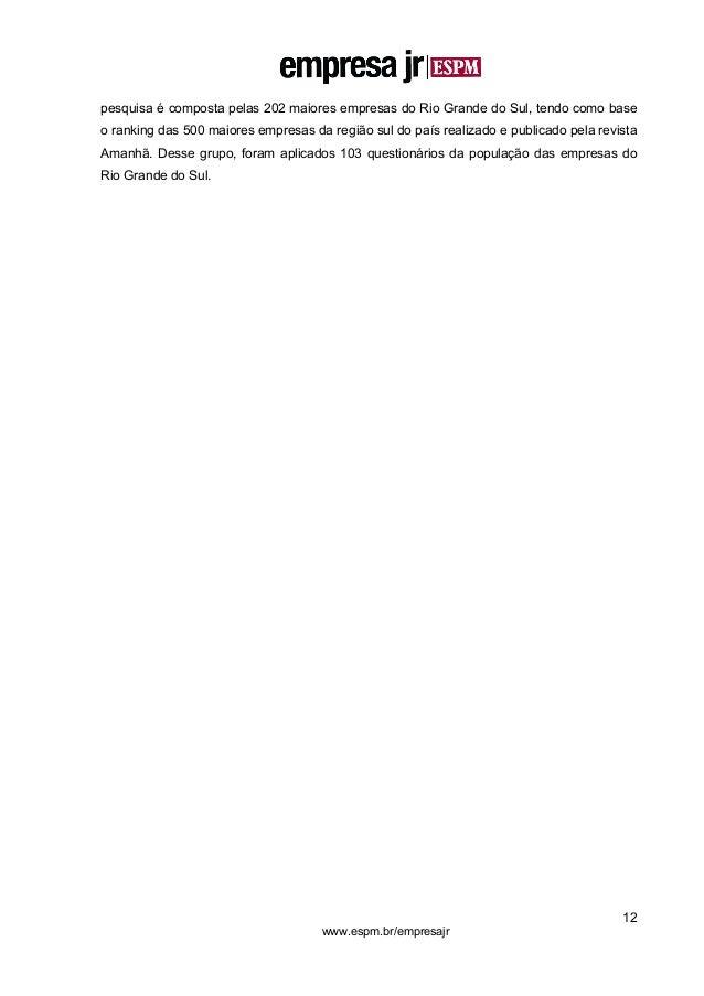 12 www.espm.br/empresajr pesquisa é composta pelas 202 maiores empresas do Rio Grande do Sul, tendo como base o ranking da...