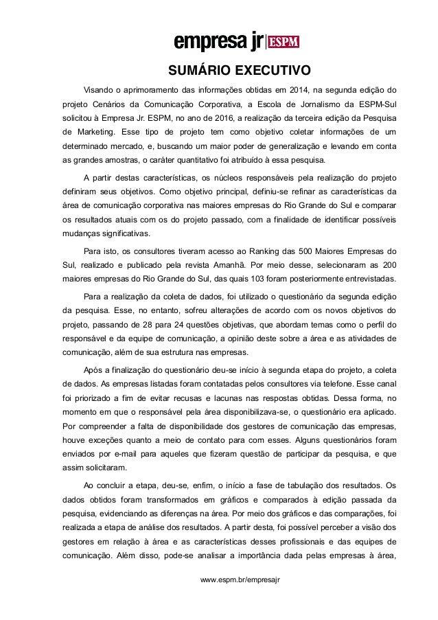 2 www.espm.br/empresajr SUMÁRIO EXECUTIVO Visando o aprimoramento das informações obtidas em 2014, na segunda edição do pr...