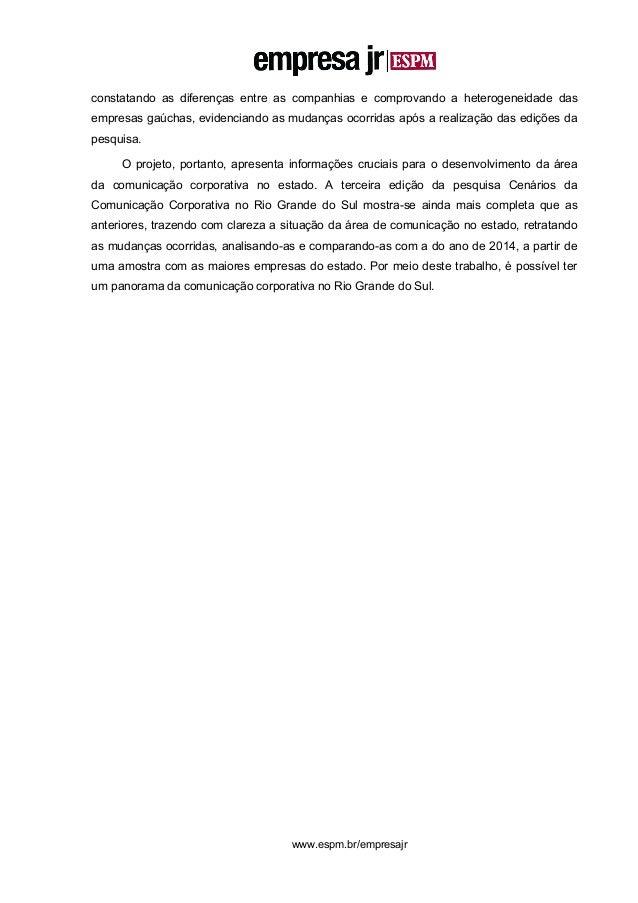 3 www.espm.br/empresajr constatando as diferenças entre as companhias e comprovando a heterogeneidade das empresas gaúchas...