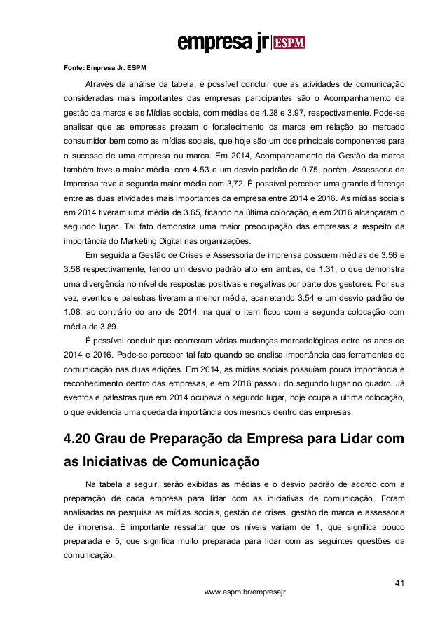 41 www.espm.br/empresajr Fonte: Empresa Jr. ESPM Através da análise da tabela, é possível concluir que as atividades de co...