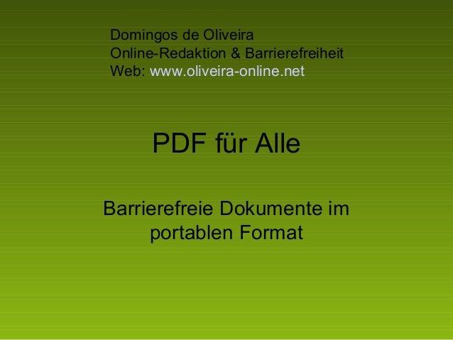PDF für Alle Barrierefreie Dokumente im portablen Format Domingos de Oliveira Online-Redaktion & Barrierefreiheit Web: www...