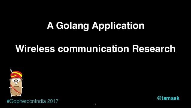 A Golang Application Wireless communication Research @iamssk 1 #GopherconIndia 2017