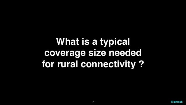 What is a typical coverage size needed for rural connectivity ? @iamssk2