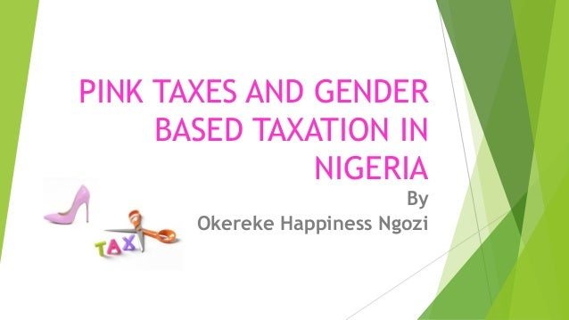 PINK TAXES AND GENDER BASED TAXATION IN NIGERIA By Okereke Happiness Ngozi