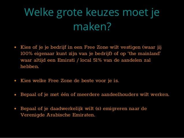 Welke grote keuzes moet je maken? • Kies of je je bedrijf in een Free Zone wilt vestigen (waar jij 100% eigenaar kunt zijn...