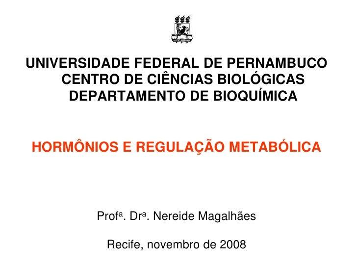 UNIVERSIDADE FEDERAL DE PERNAMBUCO     CENTRO DE CIÊNCIAS BIOLÓGICAS      DEPARTAMENTO DE BIOQUÍMICA   HORMÔNIOS E REGULAÇ...