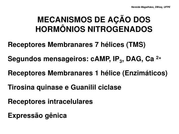 Nereide Magalhães, DBioq, UFPE             MECANISMOS DE AÇÃO DOS         HORMÔNIOS NITROGENADOS Receptores Membranares 7 ...
