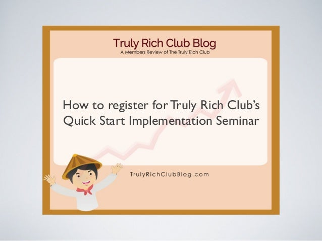 How to register for Truly Rich Club's Quick Start Implementation Seminar