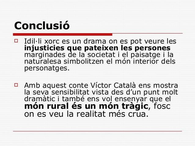 Conclusió   Idil·li xorc es un drama on es pot veure les    injusticies que pateixen les persones    marginades de la soc...