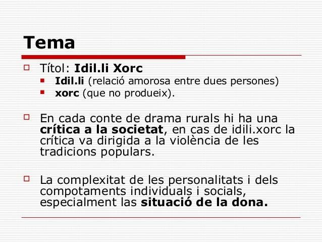 Tema   Títol: Idil.li Xorc       Idil.li (relació amorosa entre dues persones)       xorc (que no produeix).   En cada...