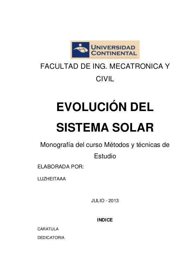 FACULTAD DE ING. MECATRONICA Y CIVIL EVOLUCIÓN DEL SISTEMA SOLAR Monografía del curso Métodos y técnicas de Estudio ELABOR...