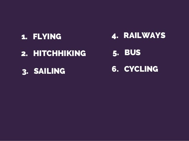 2. HITCHHIKING 3. SAILING 6. CYCLING 1. FLYING 4. RAILWAYS 5. BUS