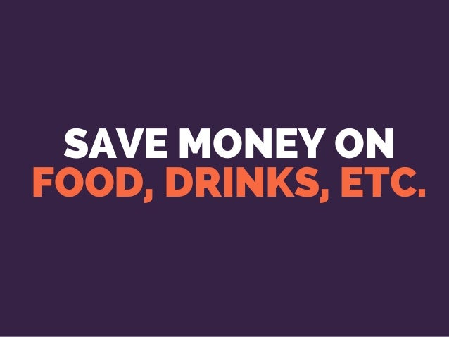 SAVE MONEY ON FOOD, DRINKS, ETC.