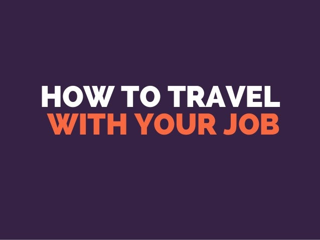 HOW TO TRAVEL WITH YOUR JOB