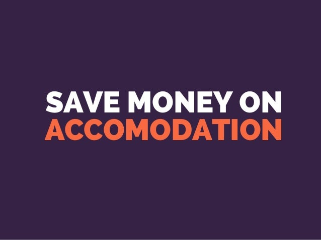 SAVE MONEY ON ACCOMODATION