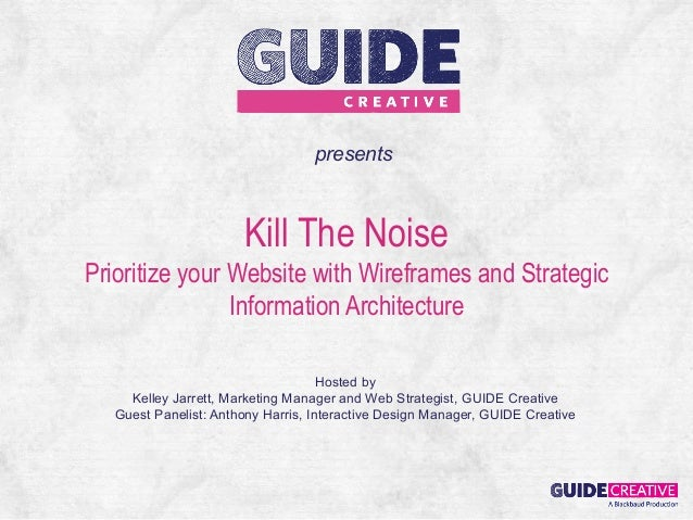 presents                       Kill The NoisePrioritize your Website with Wireframes and Strategic                Informat...
